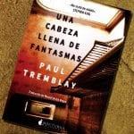 Una cabeza llena de fantasmas, de Paul Tremblay – Reseña