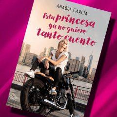 Esta princesa ya no quiere tanto cuento, de Anabel García – Reseña