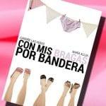 Con mis bragas por bandera, de Garbiñe Las Heras y María Allua – Reseña