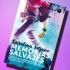 Memorias salvajes, de Carolina Lozano – Reseña