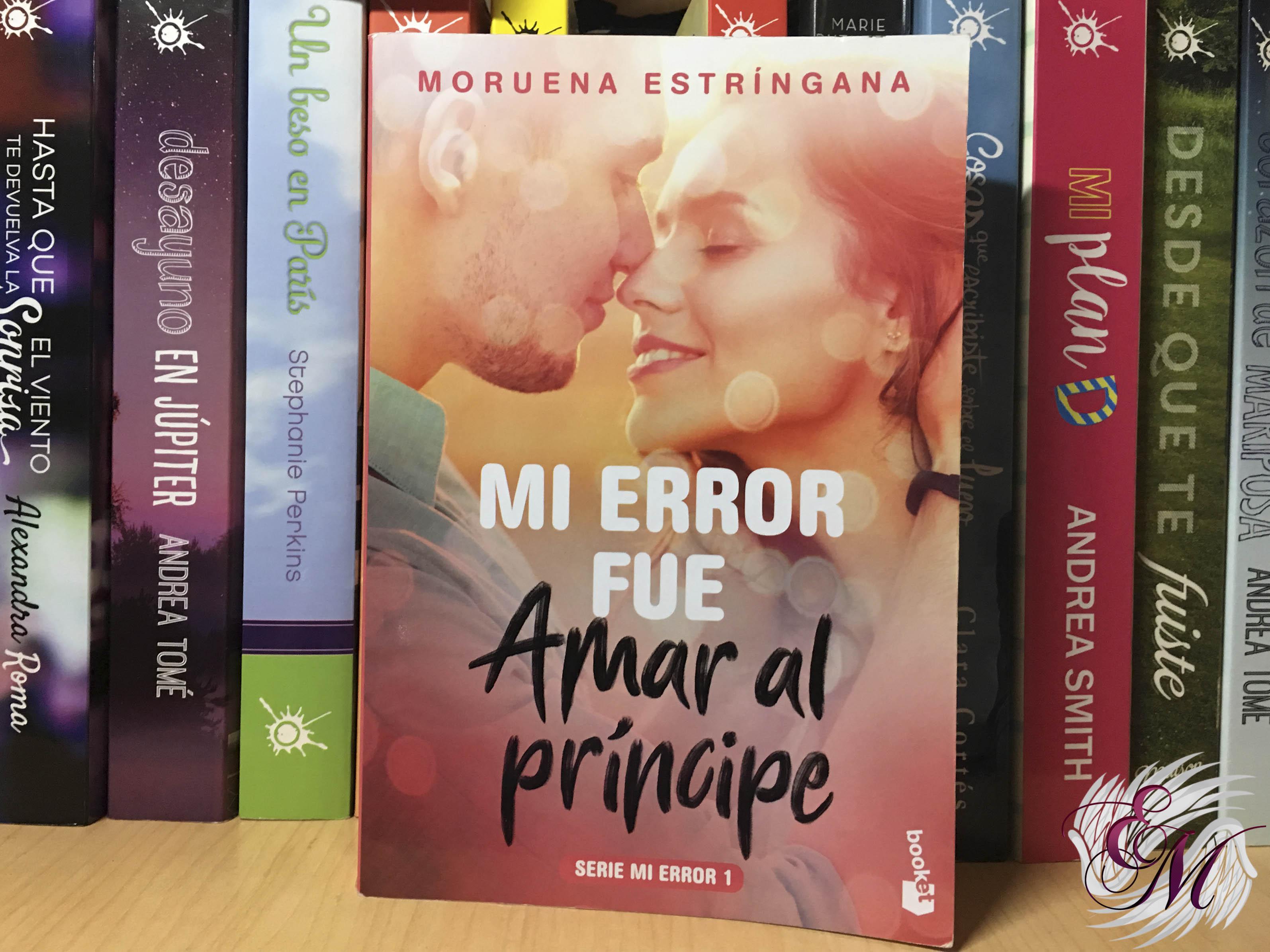 Mi error fue amar al príncipe, de Moruena Stríngana - Reseña