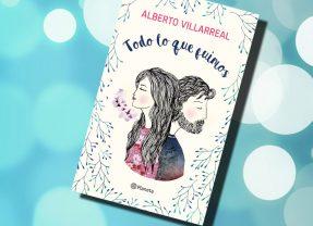 Todo lo que fuimos, de Alberto Villarreal – Reseña