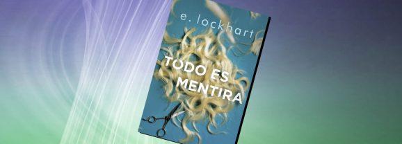Todo es mentira, de E. Lockhart – Reseña