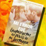 Mi error fue enamorarme del novio de mi hermana, de Moruena Estríngana – Reseña