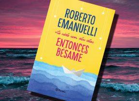 La vida son dos días, entonces bésame, de Roberto Emanuelli – Reseña