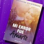 Mi error fue amarte, de Moruena Estríngana – Reseña