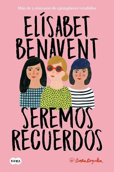 Seremos recuerdos, de Elísabet Benavent - Reseña