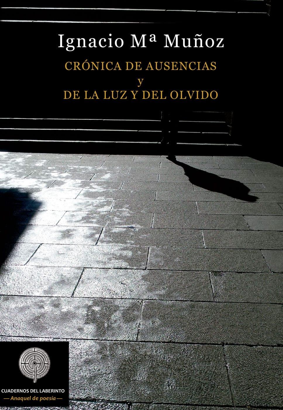 Crónicas de la ausencia y de la luz y del olvido, de Ignacio Mª Muñoz - Reseña