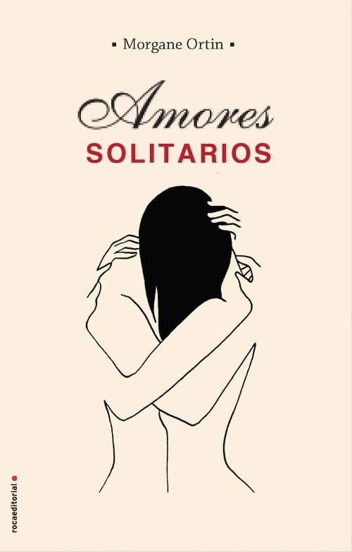 Amores solitarios, de Morgan Ortin - Reseña