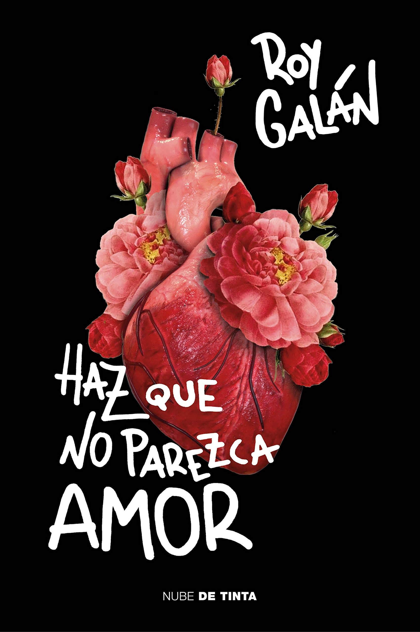 Haz que no parezca amor, de Roy Galán - Reseña