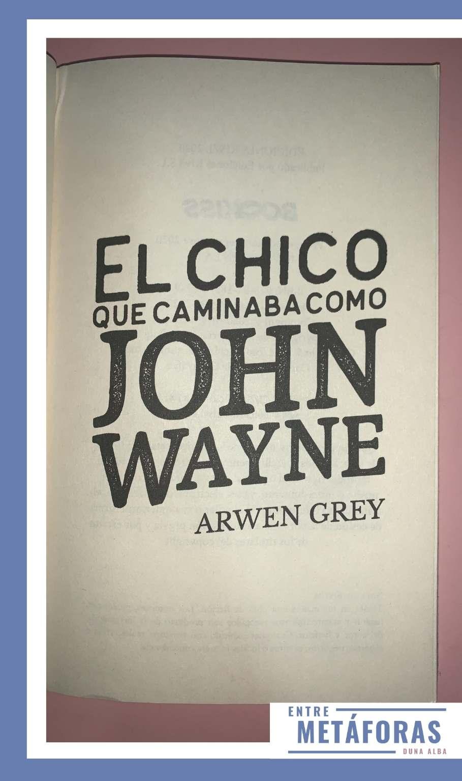 El chico que caminaba como John Wayne, de Arwen Grey - Reseña